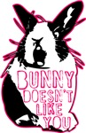 Bunny Doesn't Like You