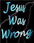 Jesus Was Wrong