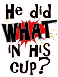 What In His Cup? T-shirts & Gifts