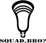 Lacrosse Squad Bro