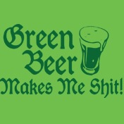 Green Beer gives makes me shit