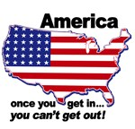 America - Once You Get In... You Can't Get Out!