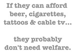 beer, cigarettes & tattoos - you don't need welfar