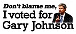 DON'T BLAME ME, I VOTED FOR GARY JOHNSON