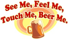 See Me, Feel Me, Touch Me, Beer Me