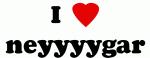 I Love neyyyygar