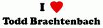 I Love Todd Brachtenbach