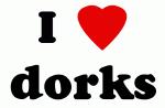 I Love dorks