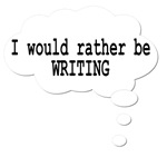 I Would Rather Be Writing