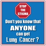 STOP the Stigma! Anyone can get Lung Cancer!
