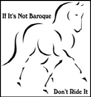 IF IT'S NOT BAROQUE ... DON'T RIDE IT