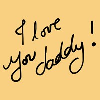 I love you Daddy