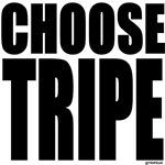 CHOOSE TRIPE