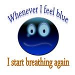 Whenever I feel BLUE, I start breathing again