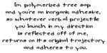 I'm polymeized tree sap...