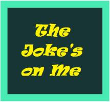 The Jokes on Me