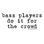 Bass Player do it for the Crowd