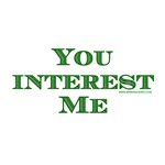 You Interest Me