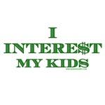I Intere$t my kids