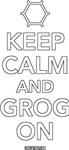 Keep Calm and Grog On Some More