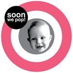 Soon we pop!