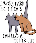 I work hard so my cats can live a better life