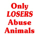 Only Losers Abuse Animals