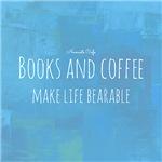 Books & Coffee Make Life Bearable