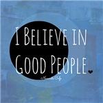 I Believe in Good People