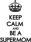 Keep Calm Supermom