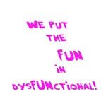 fun in dysfunctional