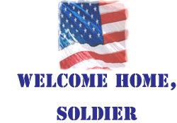 <b>Welcome Home, Soldier!</b>