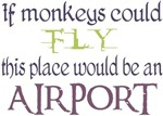 If Monkeys Could Fly... T-shirts & Gifts
