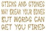 sticks and stones may break your bones...