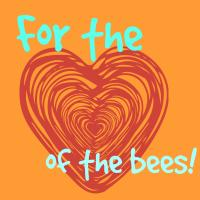 Just for the Bees!
