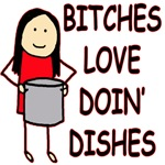 Bitches Love Doin Dishes