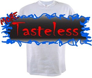 EVEN MORE<BR>Tasteless T-shirts & Gag Gifts