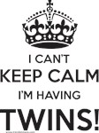 I Can't Keep Calm I'm Having Twins!