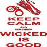 Keep Calm And Remember Wicked Is Good