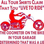 Your Shirts Claim You Live To Ride