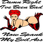 Damn Right I've Been Bad Now Spank My Evil Ass