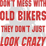 Don't Mess With Old Bikers They Don't Just Look