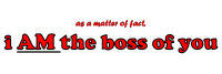 i AM the boss of you