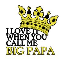 I Love It When You Call Me Big Papa