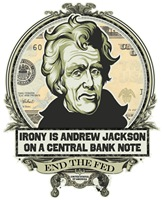 Irony is Andrew Jackson on a Central Bank  (Portra