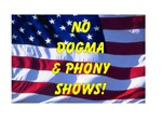 No Dogma and Phony Show