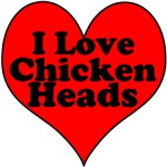 I Love Chicken Heads