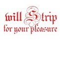 will strip for your pleasure