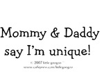 MOMMY & DADDY SAY I'M UNIQUE!