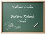 Full time teacher part time Kickball coach